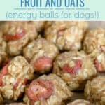 Peanut Butter, Fruit and Oat Balls for Dogs